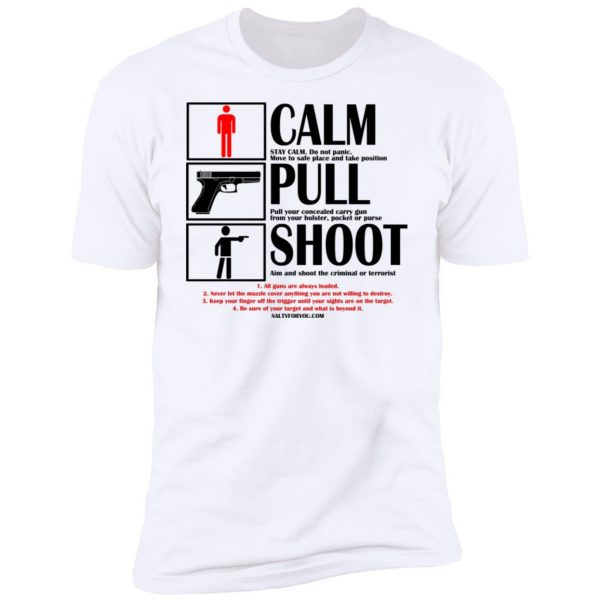 Calm Pull Shoot 2nd Amendment Tshirt to fight terrorists and criminals